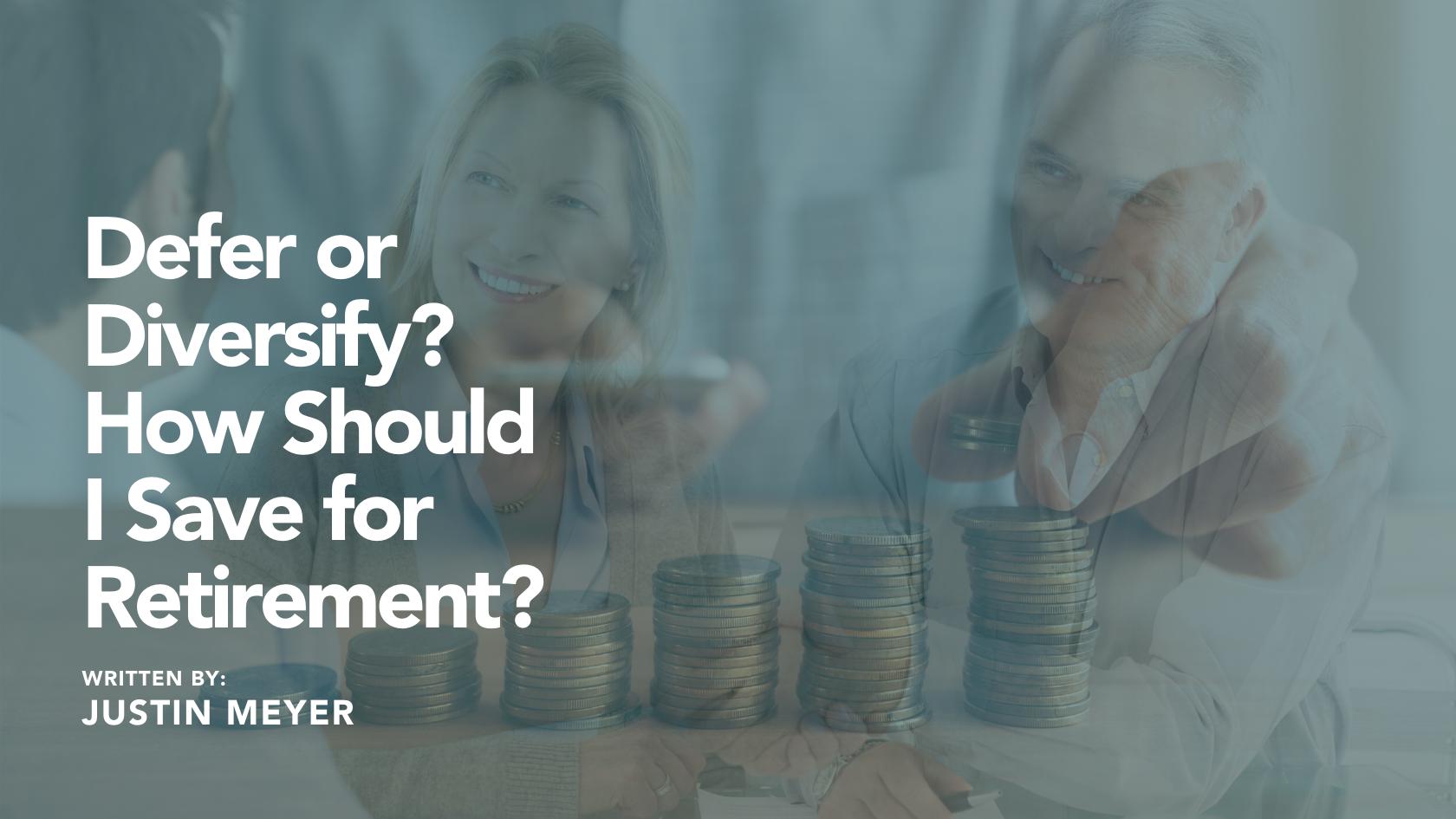 Defer or Diversify? How Should I Save for Retirement? Thumbnail