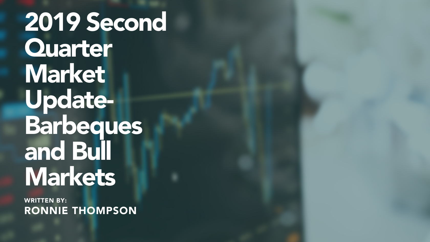 2019 Second Quarter Market Update- Barbeques and Bull Markets Thumbnail