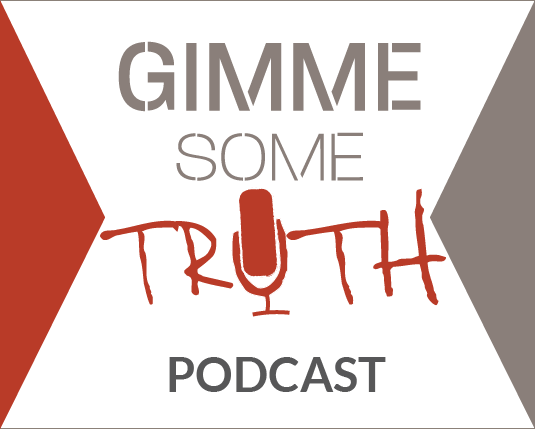 Gimme Some Truth: Our Podcast