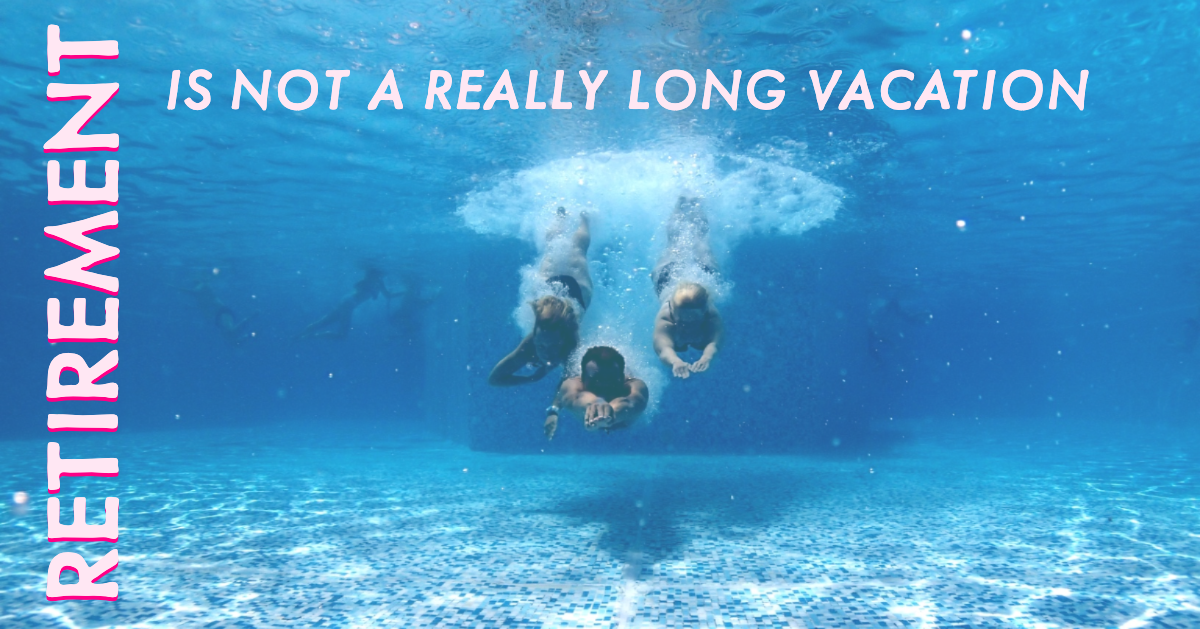 Retirement Is Not a Really Long Vacation Thumbnail