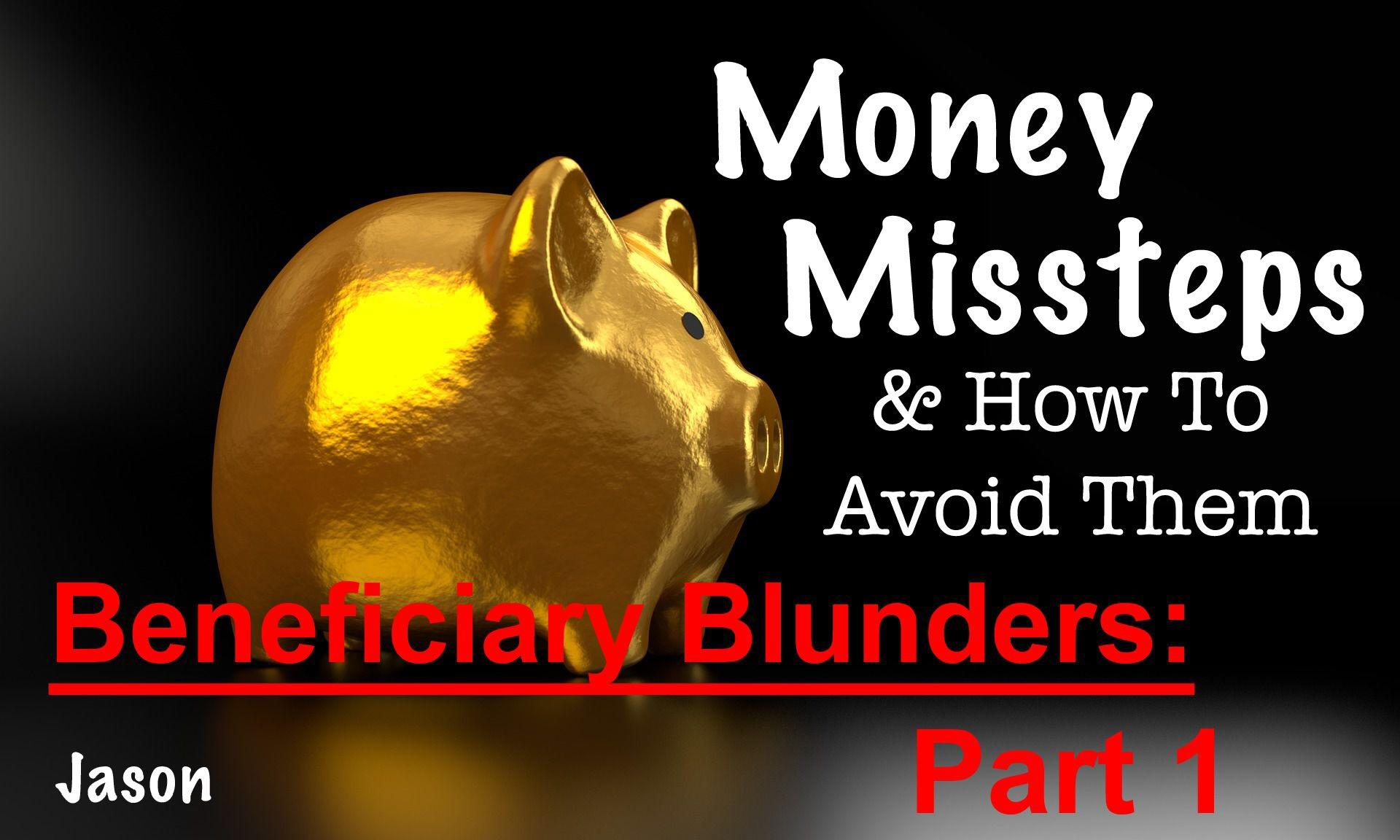 Money Missteps: Beneficiary Blunders, Part 1 Thumbnail
