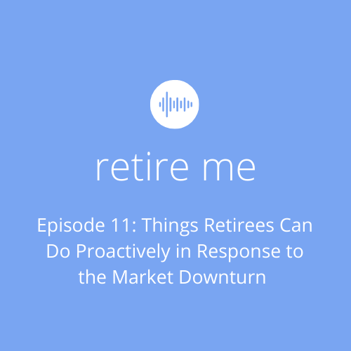 Retire Me - Episode 11 - Things Retirees Can Do Proactively in Response to the Market Downturn Thumbnail