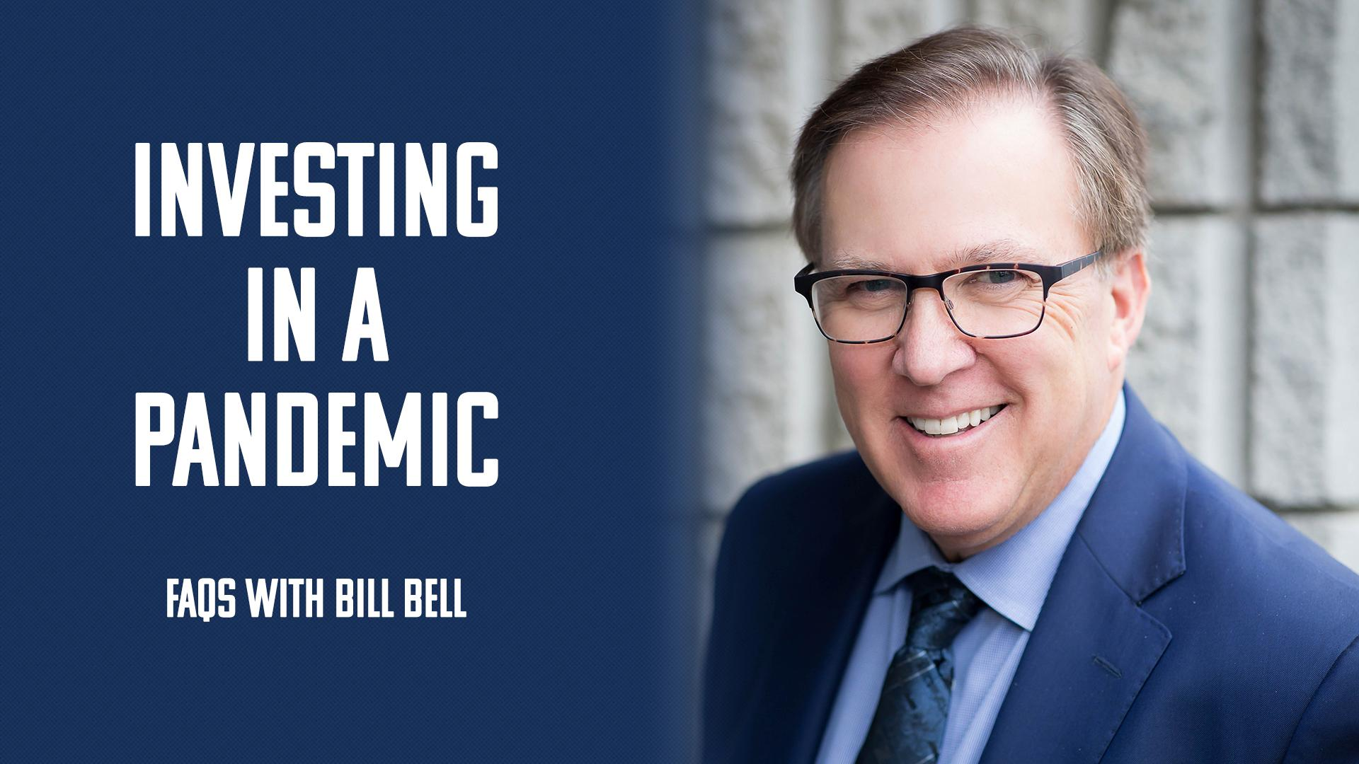 Investing In A Pandemic - FAQs with Bill Bell Thumbnail