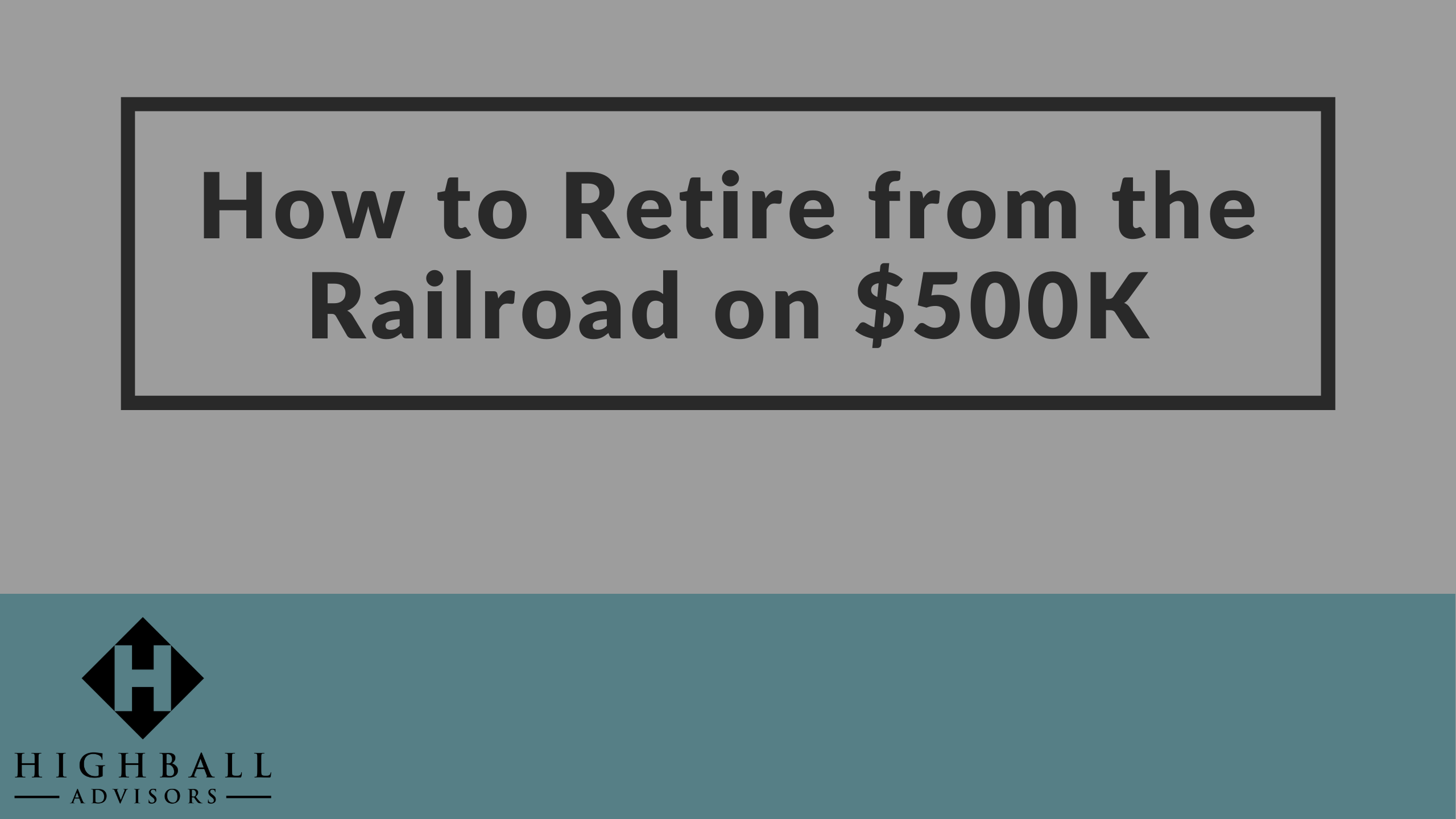 How to Retire From the Railroad on $500K Thumbnail