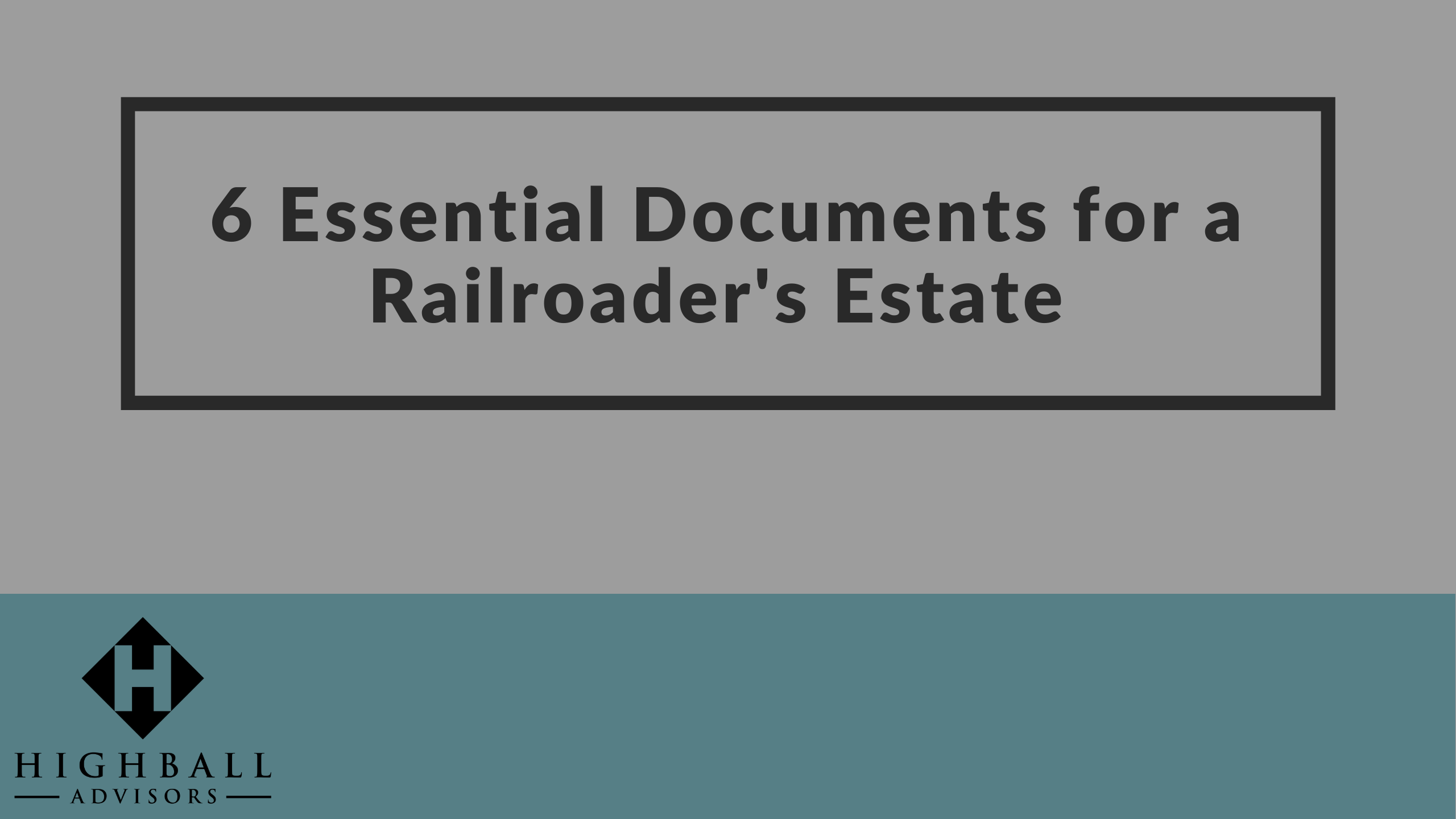 6 Essential Documents for a Railroader's Estate Thumbnail