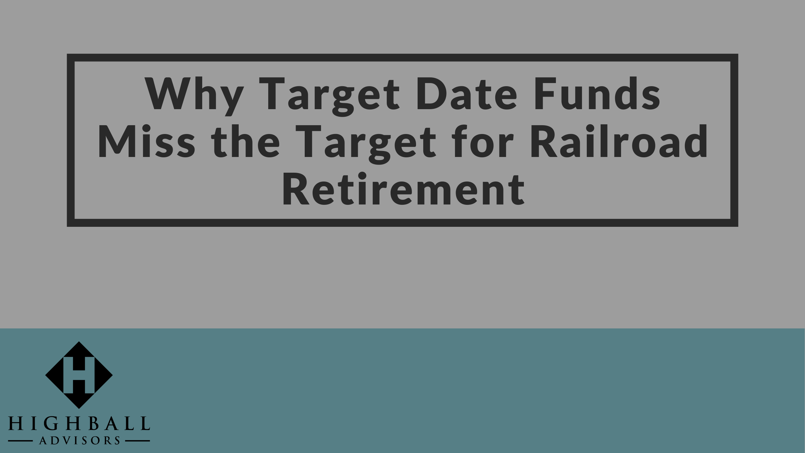 Why Target Date Funds Miss the Target For Railroad Retirement Thumbnail