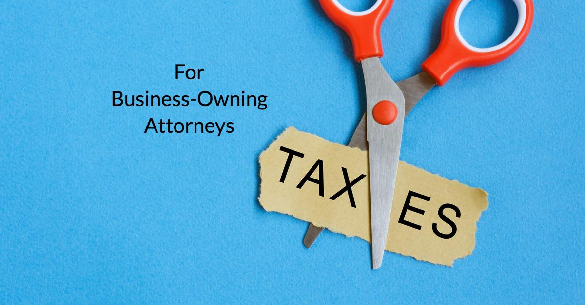Substantial New Tax-Break Options for Business-Owning Attorneys Thumbnail