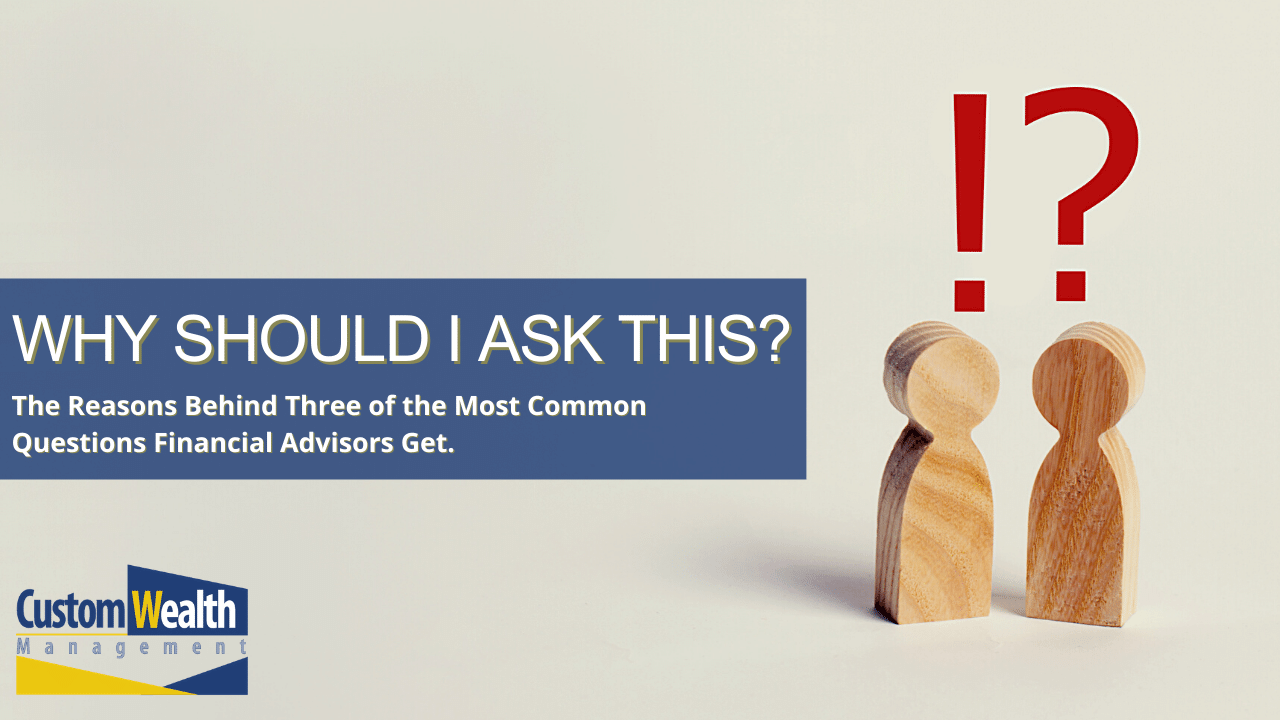 Why Should I Ask This? The Reasons Behind Three of the Most Common Questions  Financial Advisors Get. Thumbnail