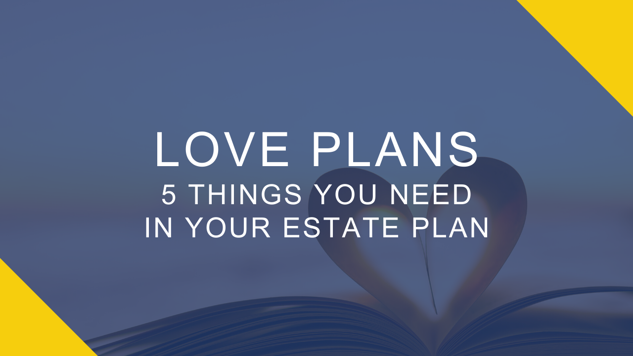 Love Plans - 5 things you need in an estate plan Thumbnail