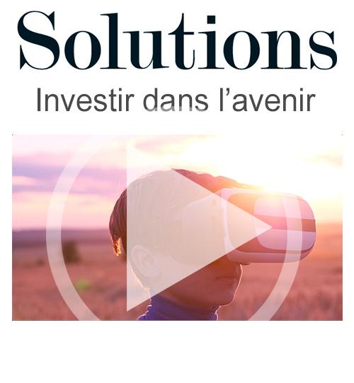 Vidéo Solutions. Investir dans l'avenir. Cliquer pour regarder la vidéo.
