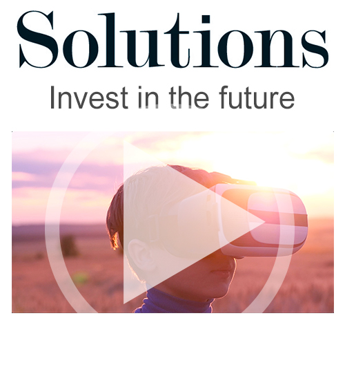 Solutions video. Invest in the future. Click to play video.
