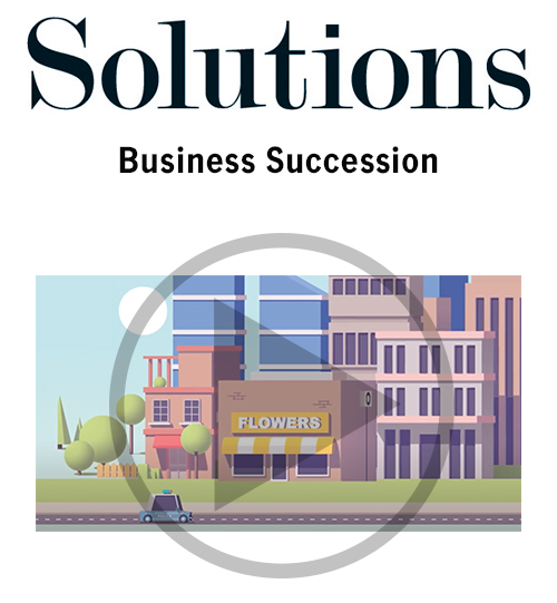 Solutions video. Business succession. Click to play video.