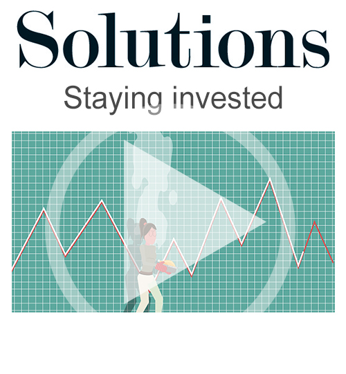 Solutions video. Staying invested. Click to play video.