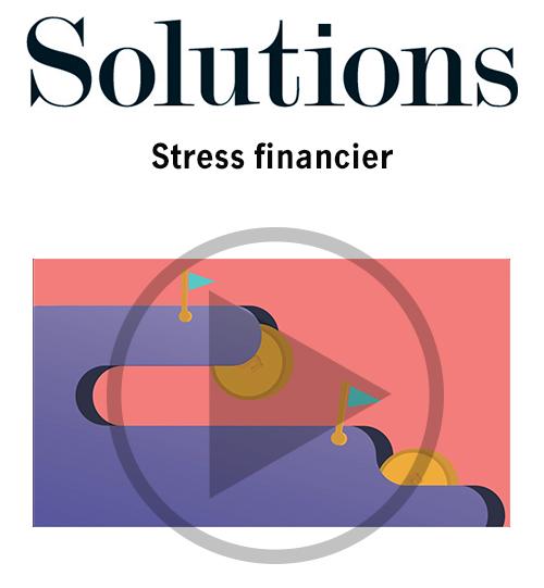 Vidéo Solutions. Le stress financier. Cliquer pour regarder la video.