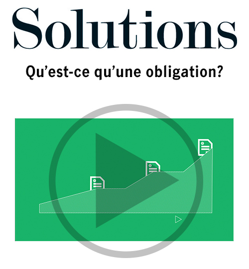 Vidéo Solutions. Qu'est-ce qu'une obligation? Cliquer pour regarder la vidéo.