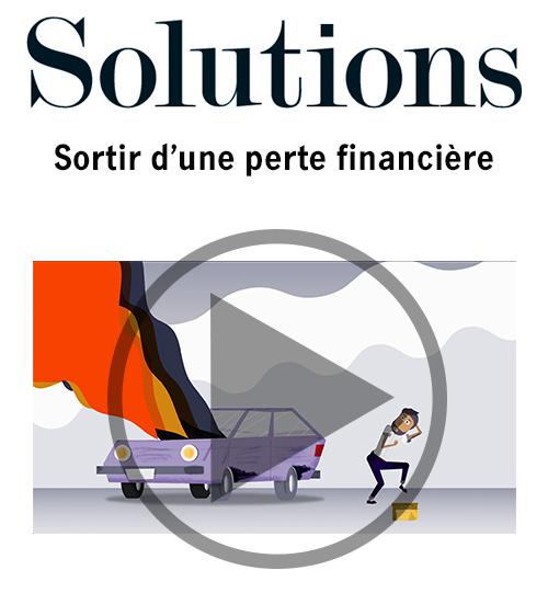Vidéo Solutions. Sortir d'une perte financière. Cliquer pour regarder la vidéo.
