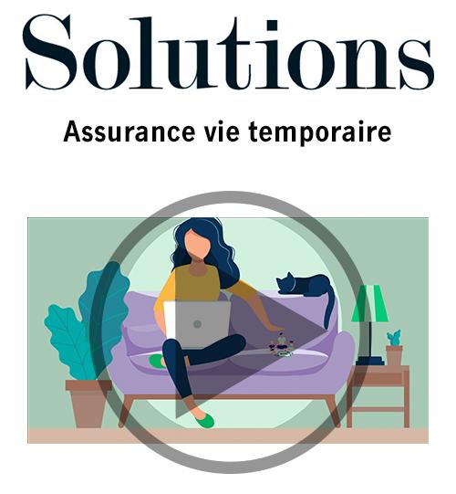 Vidéo Solutions. L'assurance vie temporaire. Cliquer pour regarder la vidéo.