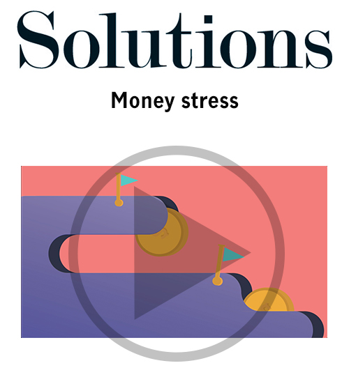 Solutions video. Money stress. Click to play video.