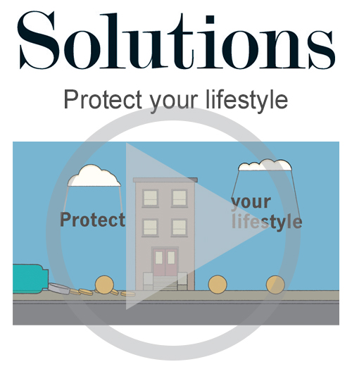 Solutions video. Protect your lifestyle. Click to play video.