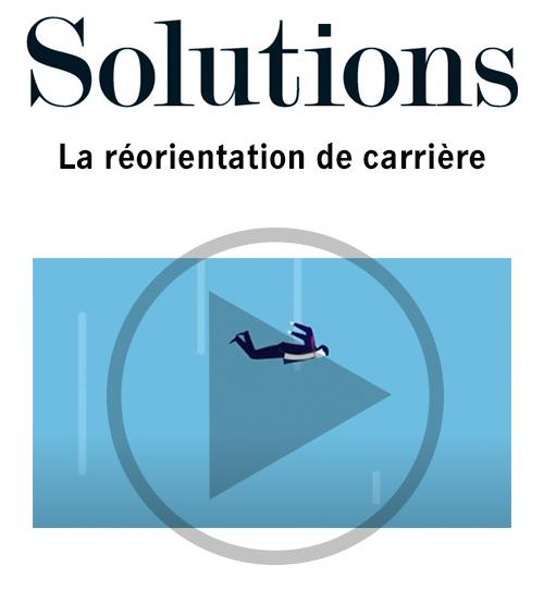 Vidéo Solutions. La réorientation de carrière. Cliquer pour regarder la vidéo. è
