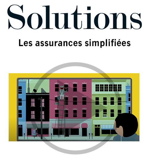 Vidéo Solutions. Les assurances simplifiées. Cliquer pour regarder la vidéo.
