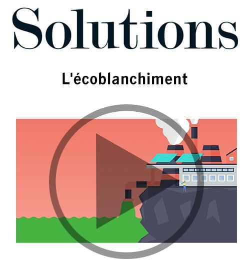Vidéo Solutions. L'écoblanchiment . Cliquer pour regarder la vidéo.