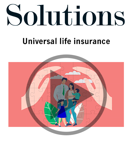 Solutions video. Universal life insurance. Click to play video.