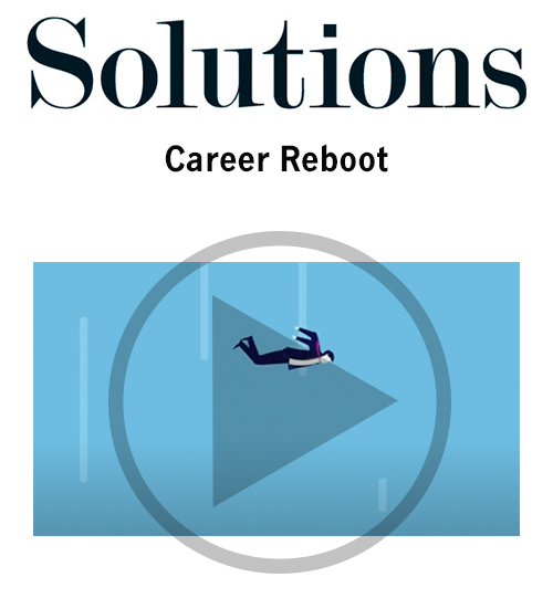 Solutions video. Career reboot. Click to play video.