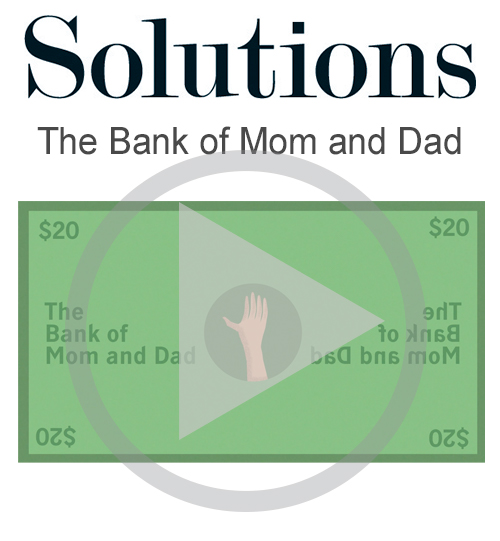 Solutions video. The bank of mom and dad. Click to play video.