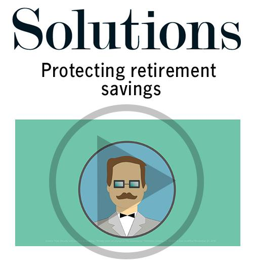 Protecting retirement savings. Click to open video player.