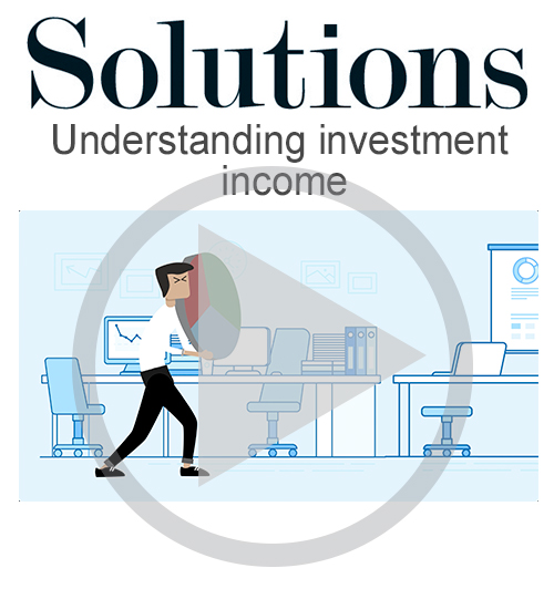 Solutions video. Understanding investment income. Click to play video.
