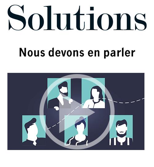 Vidéo Solutions. Nous devons en parler. Cliquer pour regarder la vidéo
