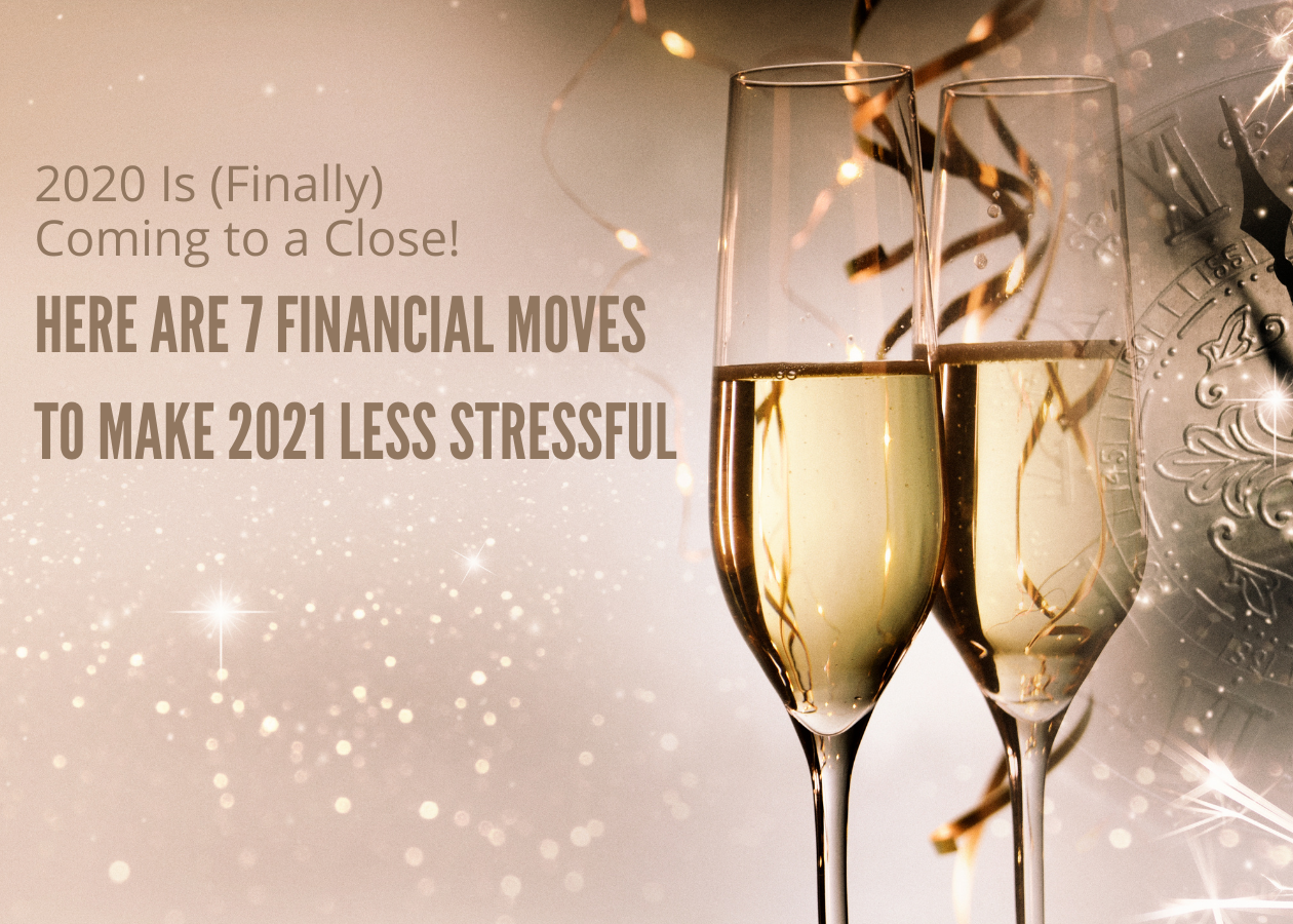 2020 Is (Finally) Coming to a Close. Here Are 7 Financial Moves to Make 2021 Less Stressful Thumbnail