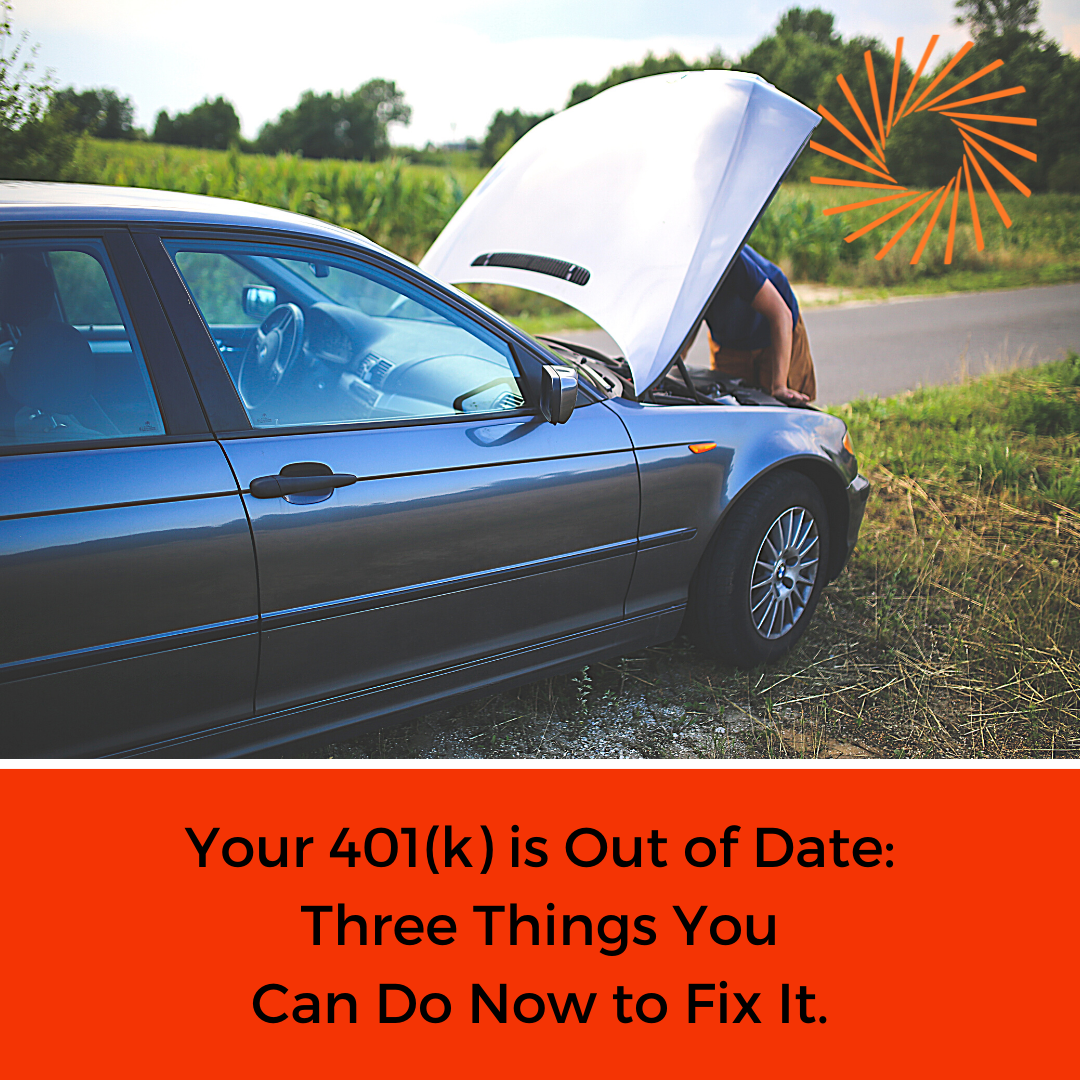 Your 401(k) is Out of Date: Three Things You Can Do Now to Fix It. Thumbnail