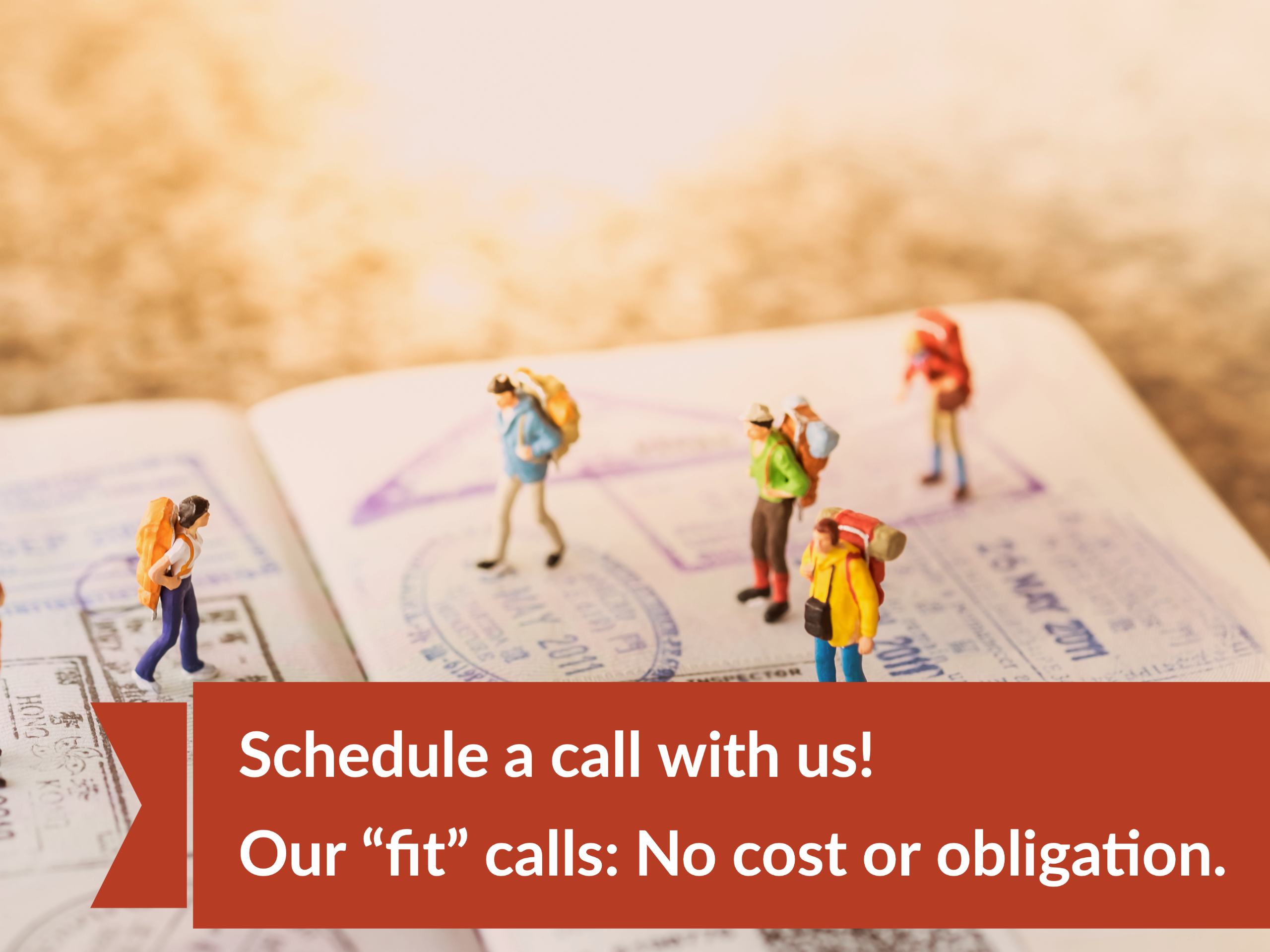 """Schedule a call with us! Our """"fit"""" calls carry no cost or obligation."""