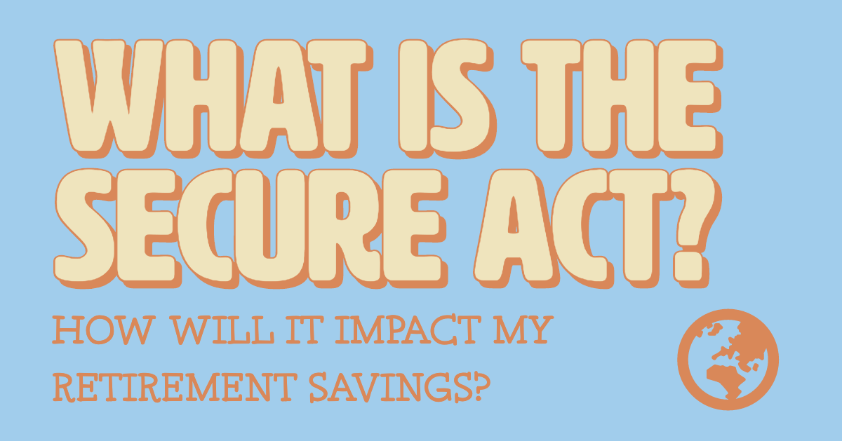 How Will the SECURE ACT Impact Expats? — Expat Financial