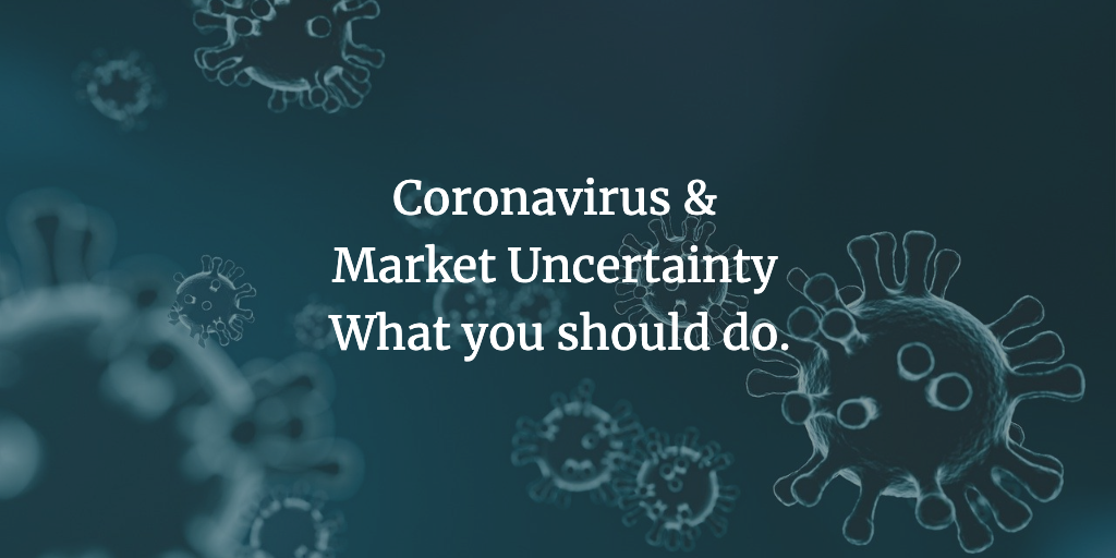 Coronavirus & Market Uncertainty- What you should do. Thumbnail