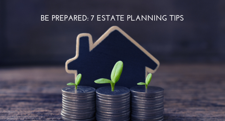 Be Prepared: 7 Estate Planning Tips Thumbnail