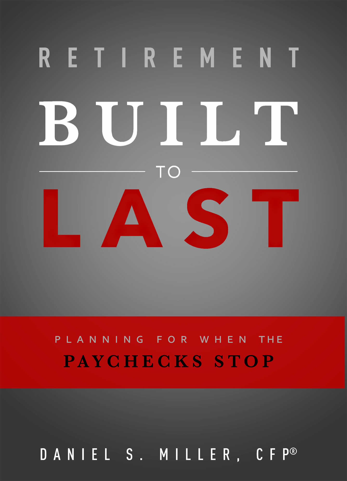 Retirement Built to Last: Planning for When the Paychecks Stop Bellevue, NE Miller Financial Group
