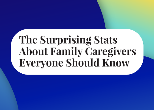 The Surprising Stats About Family Caregivers Everyone Should Know Thumbnail