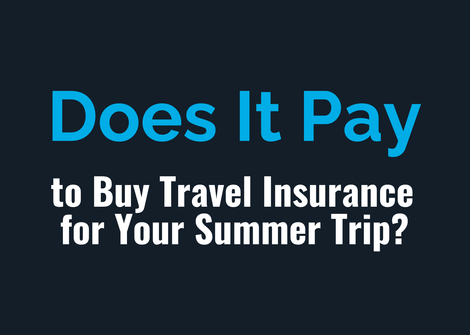 Does It Pay to Buy Travel Insurance for Your Summer Trip? Thumbnail