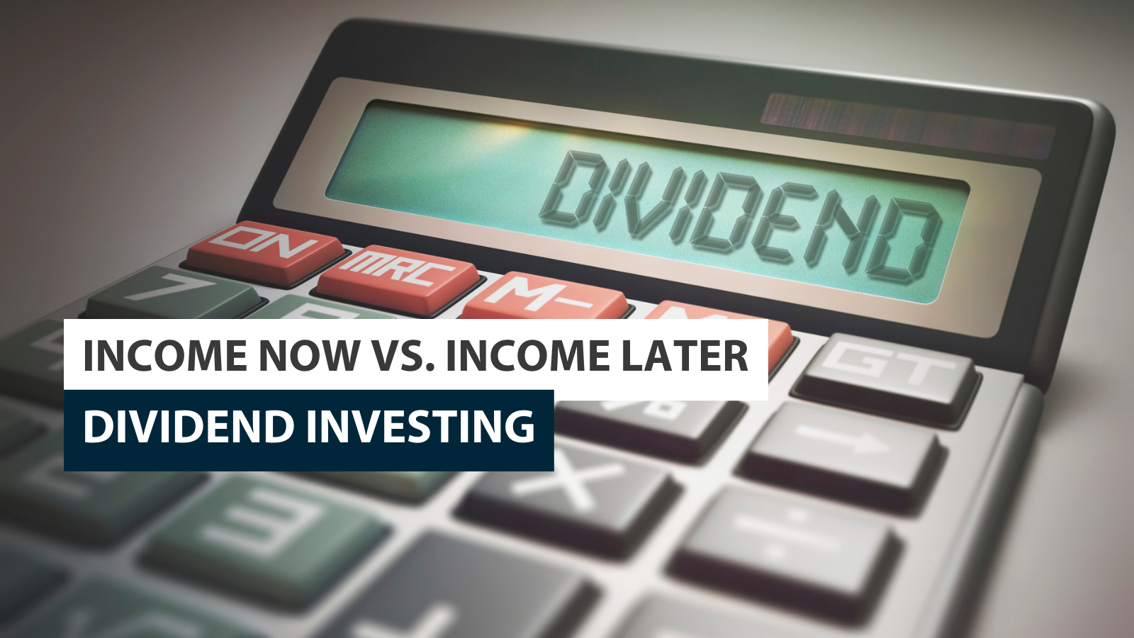 Income Now Vs. Income Later: Dividend Investing Thumbnail