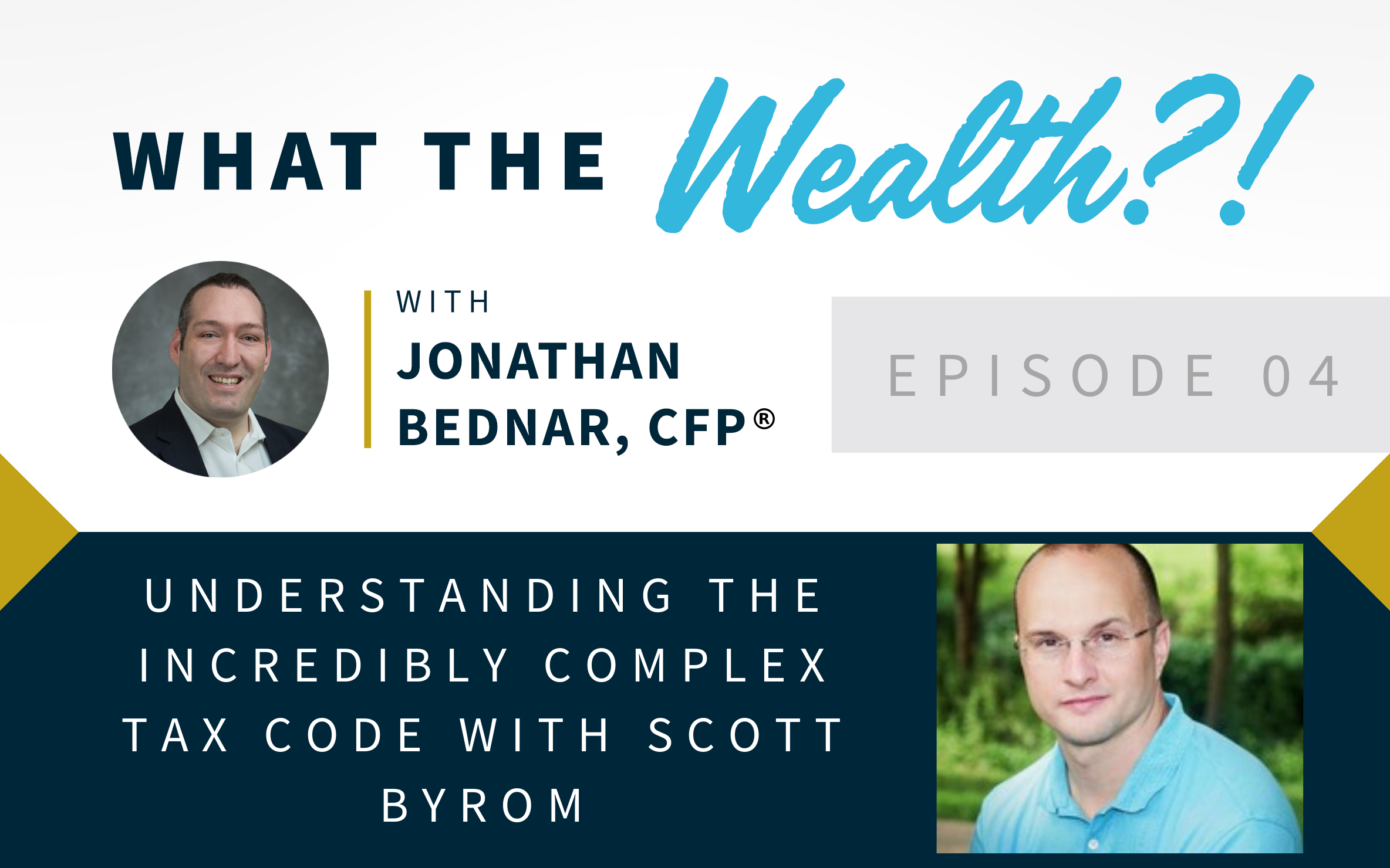 Ep #04: Understanding The Incredibly Complex Tax Code with Scott Byrom Thumbnail