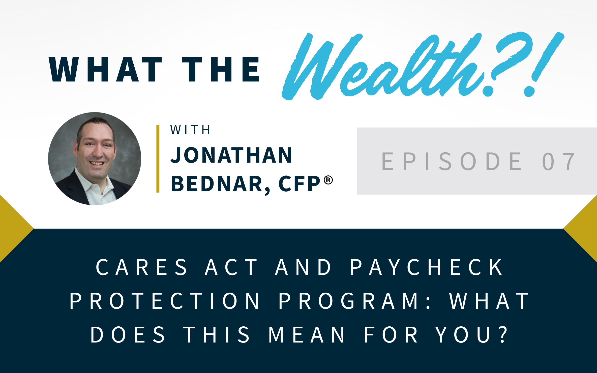 Ep #07: CARES Act and Paycheck Protection Program: What Does This Mean For You?  Thumbnail