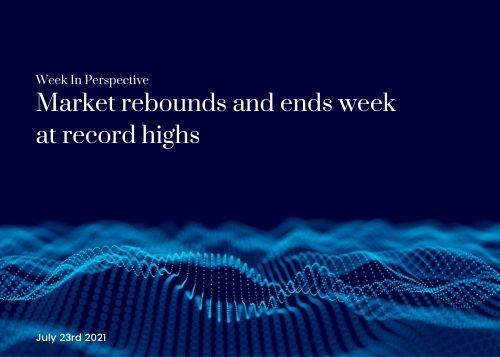 Week In Perspective July 23, 2021: Market rebounds and ends week at record highs Thumbnail