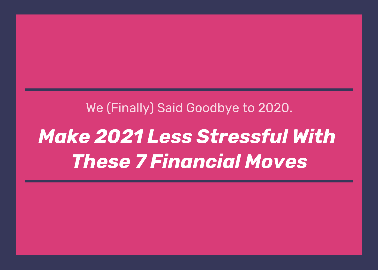 7 Financial Ideas to Help Make 2021 less Stressful Thumbnail