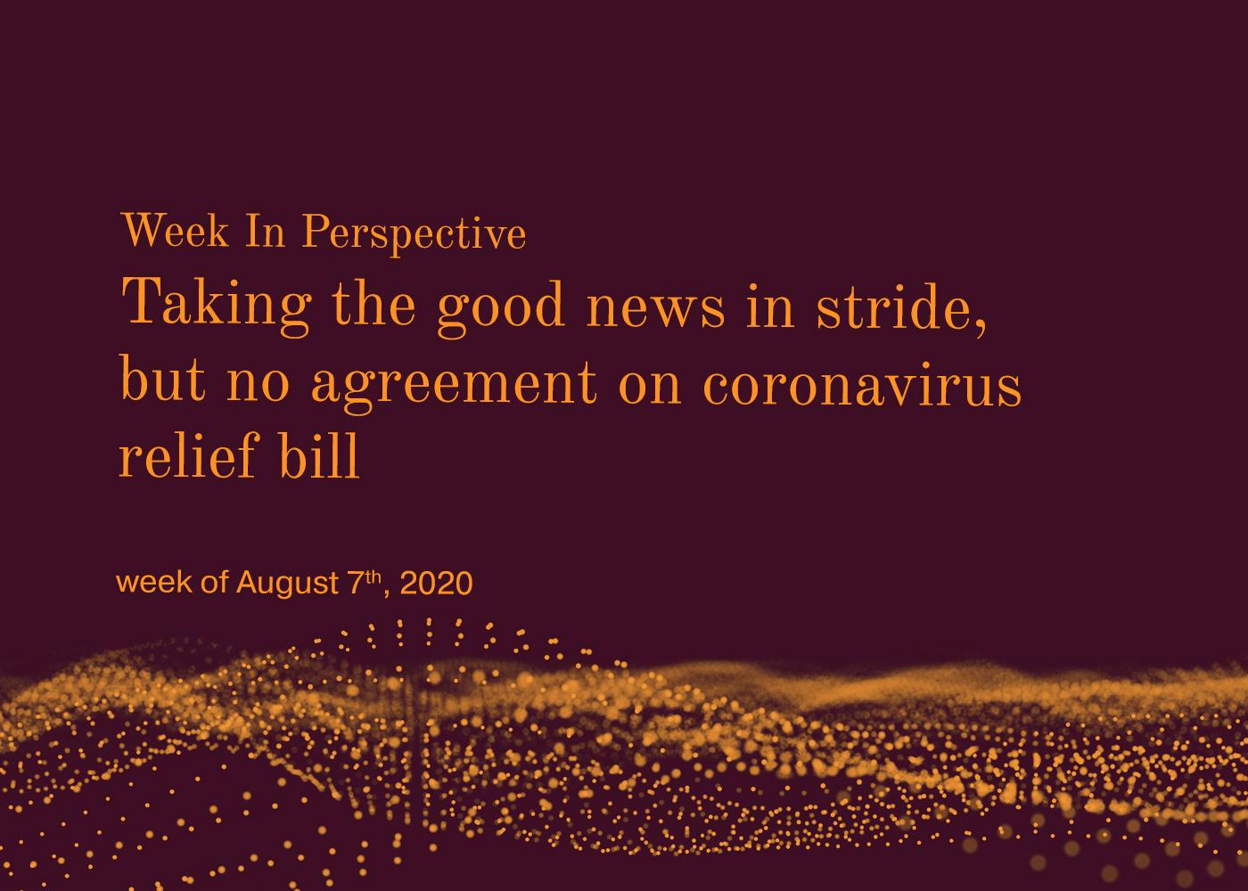 Week in Perspective August 7, 2020: Taking the Good News in Stride, While awaiting Agreement on the next Covid Relief Bill Thumbnail