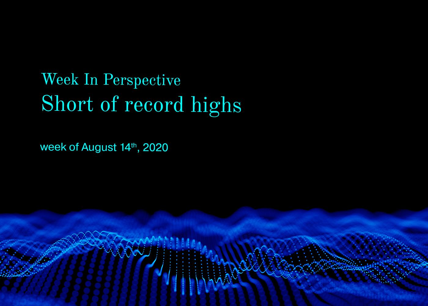 Week in Perspective August 14, 2020: Short of Record Highs Thumbnail