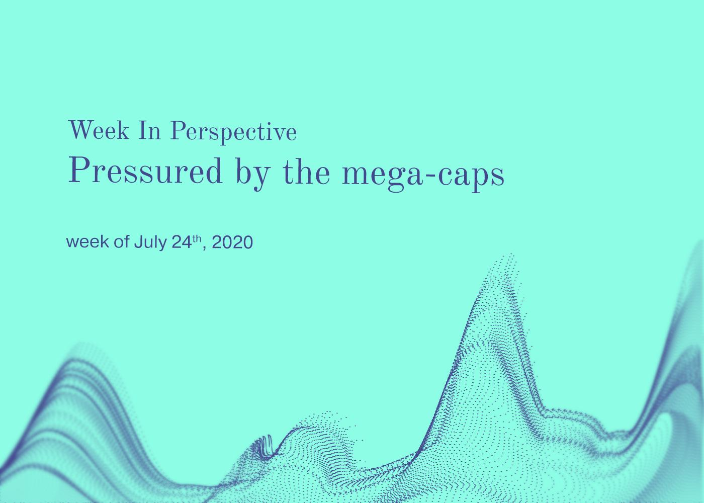 Week in Perspective July 24, 2020, Pressured by the mega-caps Thumbnail