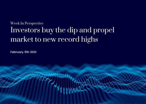 Week In Perspective February 5, 2021: Investors buy the dip and propel the market to new highs  Thumbnail